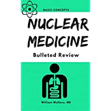 Nuclear Medicine: Bulleted Review