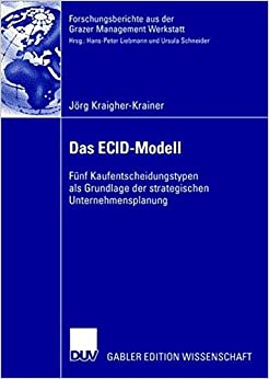 Das ECID-Modell: Fünf Kaufentscheidungstypen als Grundlage der strategischen Unternehmensplanung (Forschungsberichte aus der Grazer Management Werkstatt) (German Edition)