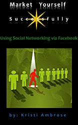 Market Yourself Successfully Using Social Networking Via Facebook (2)