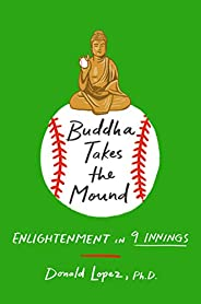 Buddha Takes the Mound: Enlightenment in 9 Innings