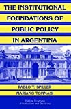 img - for The Institutional Foundations of Public Policy in Argentina: A Transactions Cost Approach (Political Economy of Institutions and Decisions) by Pablo T. Spiller (2007-04-30) book / textbook / text book