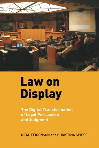 Law on Display: The Digital Transformation of Legal Persuasion and Judgment (Ex Machina: Law, Technology, and Society)