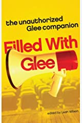Filled with Glee: The Unauthorized Glee Companion Kindle Edition