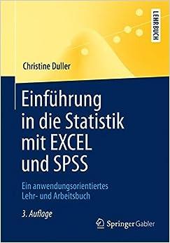 Einführung in die Statistik mit EXCEL und SPSS: Ein anwendungsorientiertes Lehr- und Arbeitsbuch (Springer-Lehrbuch)