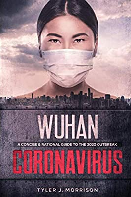 Wuhan Coronavirus: A Concise & Rational Guide to the 2020 Outbreak by Independently published