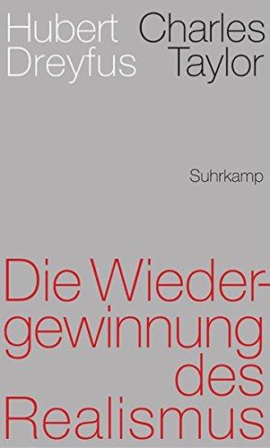 Die Wiedergewinnung des Realismus Gebundenes Buch – 13. Juni 2016 Hubert Dreyfus Charles Taylor Joachim Schulte Suhrkamp Verlag