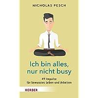 Ich bin alles, nur nicht busy: 49 Impulse für bewusstes Leben und Arbeiten