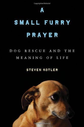 (A Small Furry Prayer: Dog Rescue and the Meaning of)