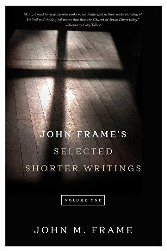 John Frame's Selected Shorter Writings, Volume 1