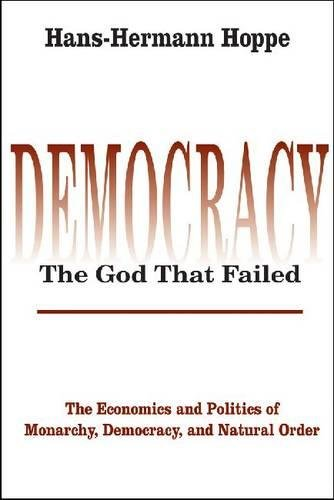 Book cover from Democracy – The God That Failed: The Economics and Politics of Monarchy, Democracy and Natural Order (Perspectives on Democratic Practice)by Hans-Hermann Hoppe