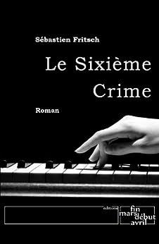 Le Sixième Crime (French Edition) by [Fritsch, Sébastien]