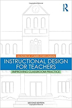 Book Instructional Design for Teachers: Improving Classroom Practice by Alison A. Carr-Chellman (2015-06-26)
