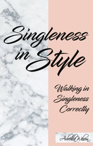 Singleness In Style: Walking in Singleness Correctly