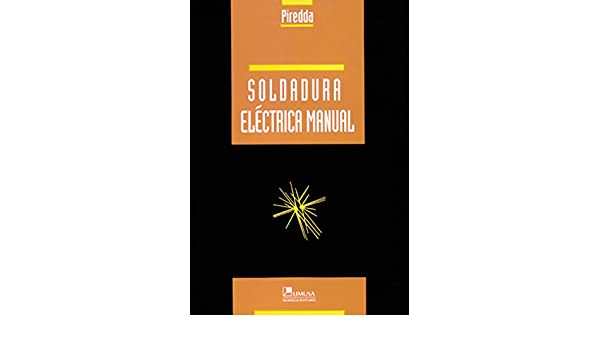 Soldadura electrica manual/ Electric Welding Manual (Spanish Edition): Massimo Vladimiro Piredda: 9789681816643: Amazon.com: Books