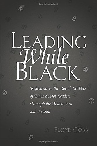 Search : Leading While Black: Reflections on the Racial Realities of Black School Leaders Through the Obama Era and Beyond (Black Studies and Critical Thinking)