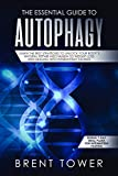 The Essential Guide to Autophagy: Learn The Best Strategies to Unlock Your Body's Natural Repair Mechanism to Weight Loss and Healing with Intermittent Fasting