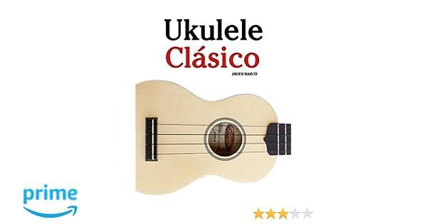 Ukulele Clásico: Piezas fáciles de Bach, Mozart, Beethoven y otros compositores en Partitura y Tablatura - 9781475224856: Amazon.es: Javier Marcó: Libros