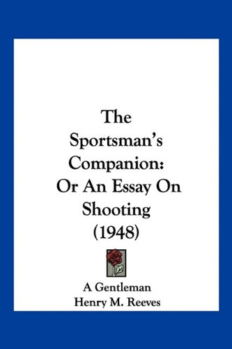 The Sportsman's Companion: Or An Essay On Shooting (1948) ebook