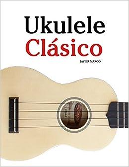 Ukulele Clásico: Piezas fáciles de Bach, Mozart, Beethoven y otros ...