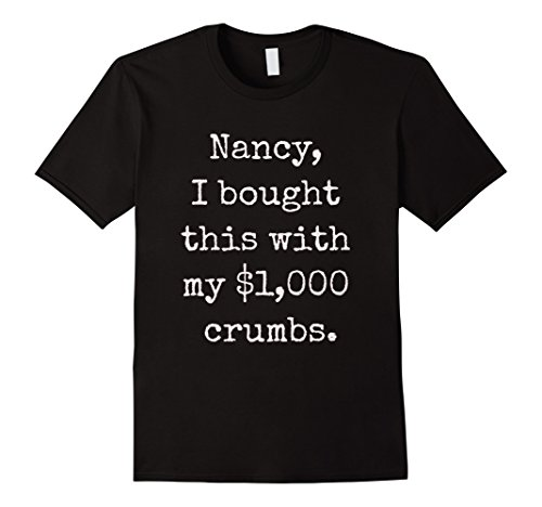 Nancy I Bought This With  1 000 Crumbs Fun Political Shirt