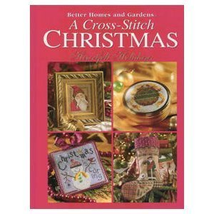 A Cross-Stitch Christmas: Heartfelt Holidays (Better Homes and Gardens) (And Stitch Gardens Homes Cross Better)
