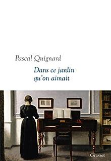 Dans ce jardin qu'on aimait, Quignard, Pascal