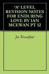 'A' LEVEL REVISION NOTES FOR ENDURING LOVE BY IAN MCEWAN PT 12