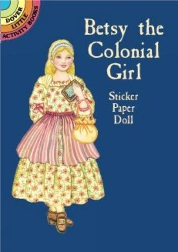 Betsy the Colonial Girl Sticker Paper Doll (Dover Little Activity Books Paper (Girls Sticker Paper Dolls)