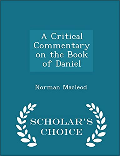 A Critical Commentary on the Book of Daniel - Scholar's Choice Edition