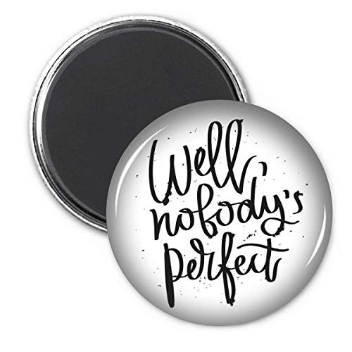 Well Nobody's Perfect Quote Circle Refrigerator Magnet Badge 3pcs