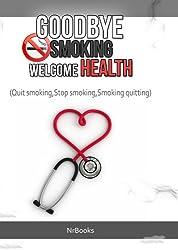 Goodbye smoking welcome health (quit smoking,stop smoking,smoking quitting) (English Edition)
