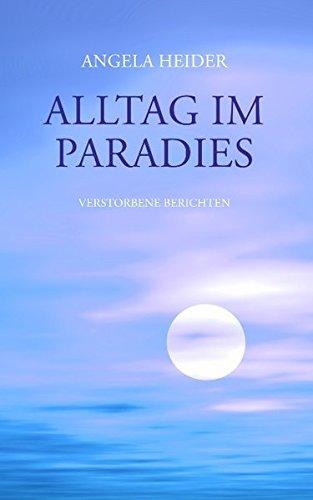 Alltag im Paradies: Verstorbene berichten