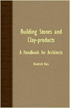 Book Building Stones And Clay-Products - A Handbook For Architects by Heinrich Ries (2007-10-09)