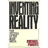 Inventing Reality : Politics and the Mass Media, Parenti, Michael J., 031243474X