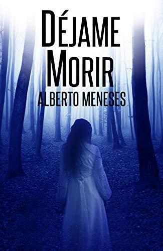 Déjame Morir: Un nuevo caso de Roberto Fuentes por Alberto Meneses