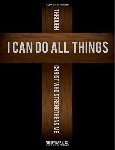 Philippians 4:13 I Can Do All Things Through Christ Who Strengthens Me: Cross Notebook Journal (8.5 x 11): (Large Composition Notebook)