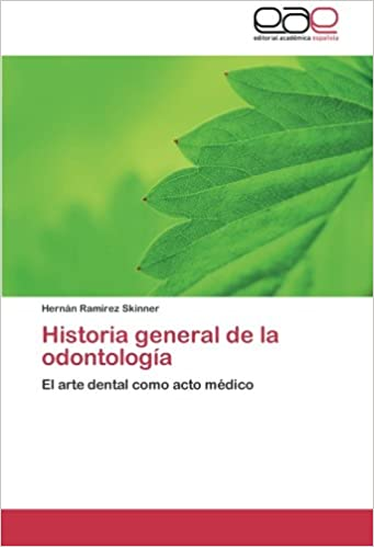 Historia general de la odontología: El arte dental como acto médico (Spanish Edition): Hernán Ramírez Skinner: 9783659031946: Amazon.com: Books