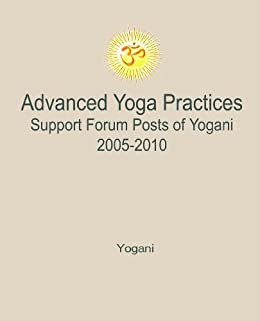 Advanced Yoga Practices Support Forum Posts of Yogani, 2005-2010 (AYP Easy Lessons Series Book 3) (English Edition) de [Yogani]