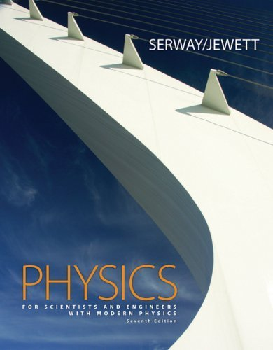 Physics for Scientists and Engineers with Modern Physics, Chapters 1-46 by Serway, Raymond A., Jewett, John W. [Cengage Learning,2007] [Hardcover] 7TH EDITION