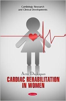 Cardiac Rehabilitation in Women (Cardiology Research and Clinical Developments) by Arzu Daskapan (2010-08-18)