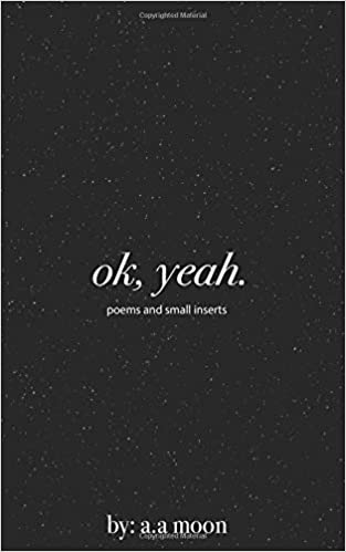 ok, yeah : poems and small inserts: a a moon: 9781980499961: Amazon