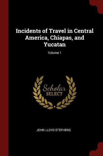 Incidents of Travel in Central America, Chiapas, and Yucatan; Volume 1