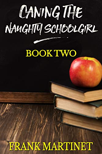 Caning the Naughty Schoolgirl: Book Two eBook: Frank
