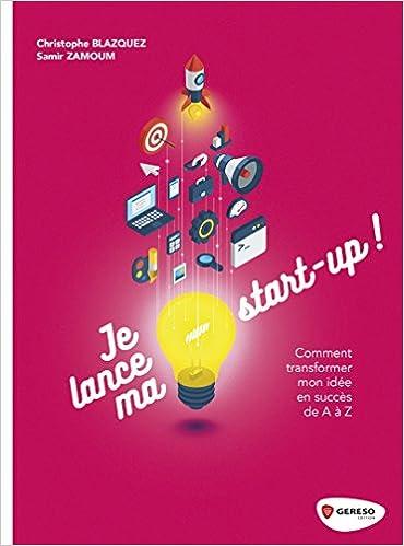68ddeafdb4e6a Amazon.fr - Je lance ma startup !: Comment transformer mon idée en succès  de A à Z - Samir Zamoum, Christophe Blazquez - Livres