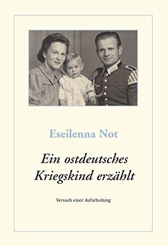 Ein ostdeutsches Kriegskind erzählt: Versuch einer Aufarbeitung