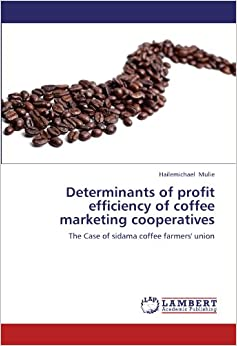 Book Determinants of profit efficiency of coffee marketing cooperatives: The Case of sidama coffee farmers' union