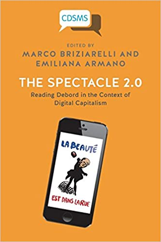 The Spectacle 2.0: Reading Debord in the Context of Digital Capitalism: Emiliana Armano, Marco Briziarelli: 9781911534440: Amazon.com: Books