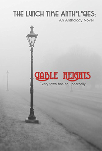 Gable Heights (The Lunch Time Anthologies Book 1) (F Dugger)