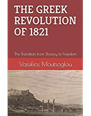 THE GREEK REVOLUTION OF 1821: The Transition from Slavery to Freedom