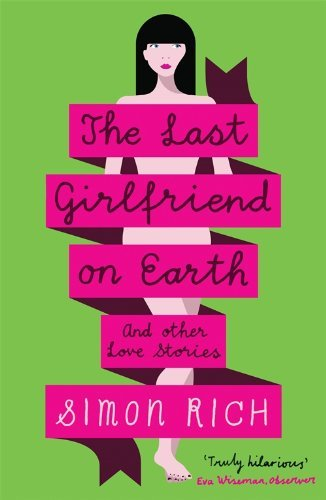 The Last Girlfriend on Earth and Other Love Stories by Simon Rich (2013-06-27)